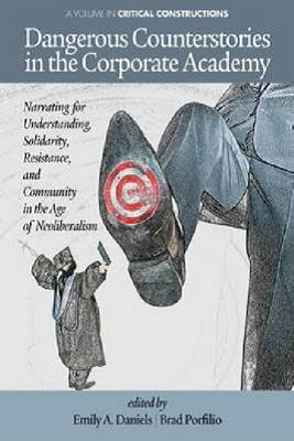Dangerous Counterstories in the Corporate Academy: Narrating for Understanding, Solidarity, Resistance and Community in the Age of Neoliberalism