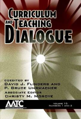 Curriculum and Teaching Dialogue: Volume 15, numbers 1 and 2