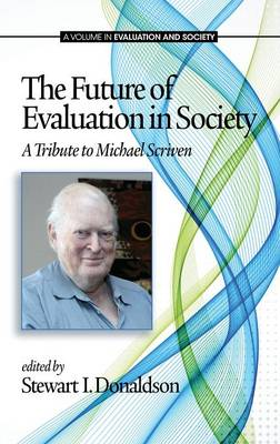 The Future of Evaluation in Society: A Tribute to Michael Scriven