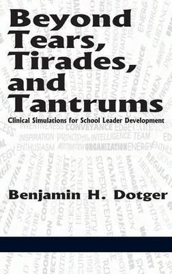 Beyond Tears, Tirades, and Tantrums: Clinical Simulations for School Leader Development