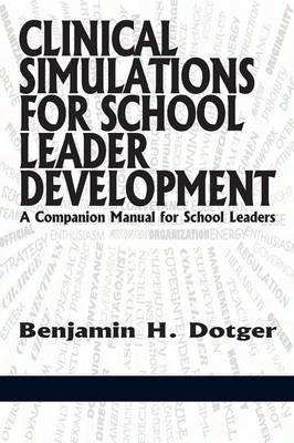 Clinical Simulations for School Leader Development: A Companion Manual for School Leaders