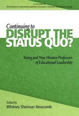 Continuing to Disrupt the Status Quo?: New and Young Women Professors of Educational Leadership