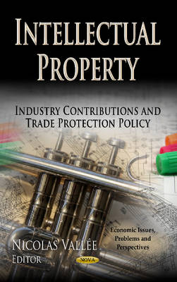 Intellectual Property: Industry Contributions & Trade Protection Policy