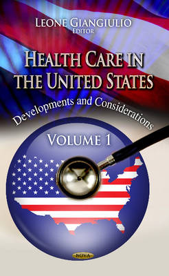 Health Care in the United States: Development & Considerations: Volume 1