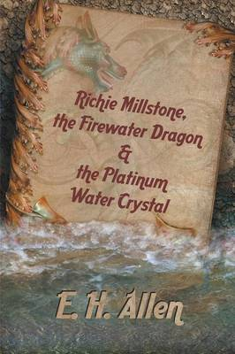 Richie Millstone, the Firewater Dragon & the Platinum Water Crystal