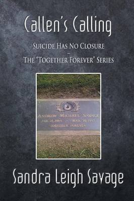 Callen's Calling: Suicide Has No Closure - The Together Forever Series