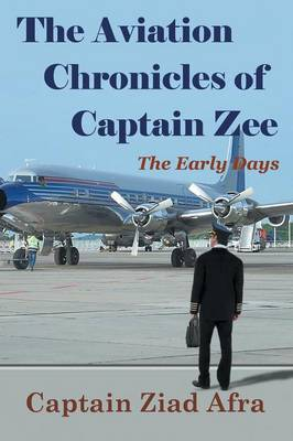 The Aviation Chronicles of Captain Zee: The Early Days