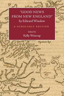 """""""Good News from New England"""" by Edward Winslow: A Scholarly Edition"""