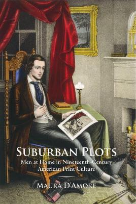 Suburban Plots: Men at Home in Nineteenth-Century American Print Culture