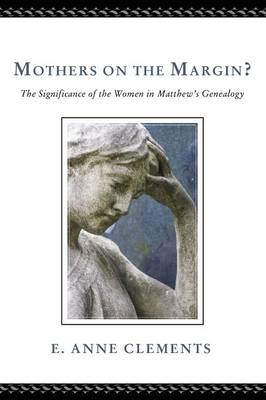 Mothers on the Margin?: The Significance of the Women in Matthew's Genealogy