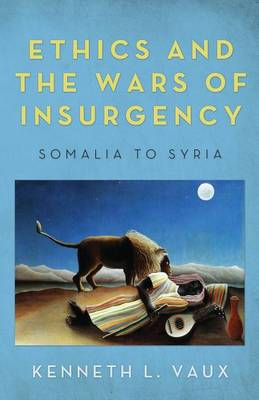 Ethics and the Wars of Insurgency: Somalia to Syria