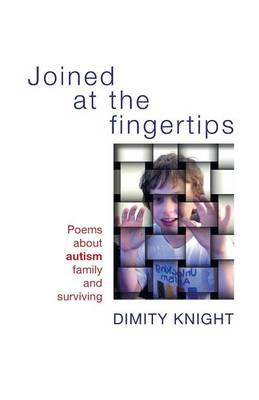 Joined at the Fingertips: Poems about Autism Family and Surviving