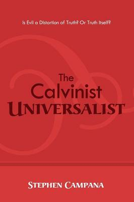 The Calvinist Universalist: Is Evil a Distortion of Truth? or Truth Itself?
