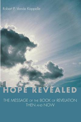 Hope Revealed: The Message of the Book of Revelation - Then and Now
