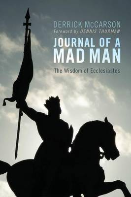 Journal of a Mad Man: The Wisdom of Ecclesiastes
