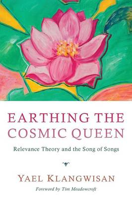 Earthing the Cosmic Queen: Relevance Theory and the Song of Songs