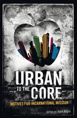 Urban to the Core: Motives for Incarnational Mission
