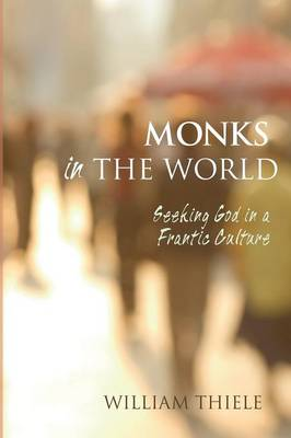 Monks in the World: Seeking God in a Frantic Culture
