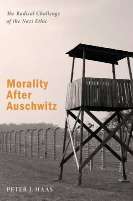 Morality After Auschwitz: The Radical Challenge of the Nazi Ethic