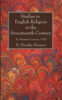 Studies in English Religion in the Seventeenth Century: St. Margaret's Lectures, 1903