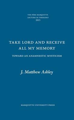 Take Lord and Receive All My Memory: Toward an Anamnestic Mysticism