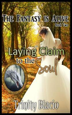 Laying Claim to the Soul - Book Two of the Fantasy Is Alive Series