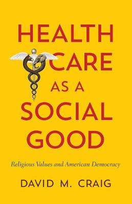 Health Care as a Social Good: Religious Values and American Democracy