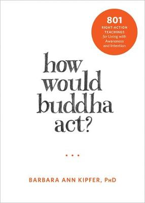 How Would Buddha Act?: 801 Right-Action Teachings for Living with Awareness and Intention