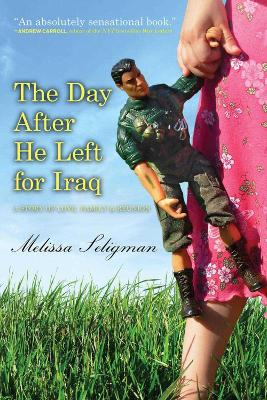 The Day After He Left for Iraq: A Story of Love, Family, and Reunion