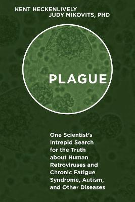 Plague: One Scientists Intrepid Search for the Truth about Human Retroviruses and Chronic Fatigue Syndrome (ME/CFS), Autism, and Other Diseases
