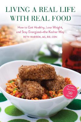 Living a Real Life with Real Food: How to Get Healthy, Lose Weight, and Stay Energizedthe Kosher Way