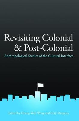 Revisiting Colonial and Post-Colonial: Anthropological Studies of the Cultural Interface