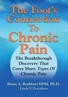THE Foot's Connection to Chronic Pain: The Breakthrough Discovery That Cures Many Types of Chronic Pain