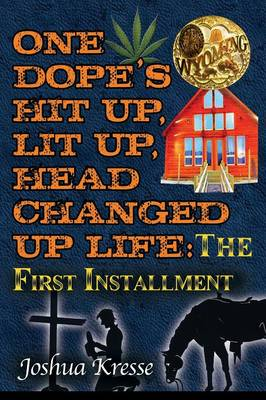 One Dope's Hit Up, Lit Up, Head Changed Up Life: The First Installment