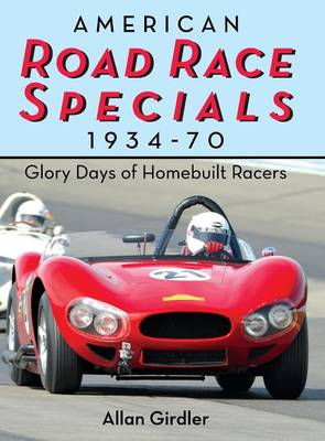 American Road Race Specials, 1934-70: Glory Days of Homebuilt Racers