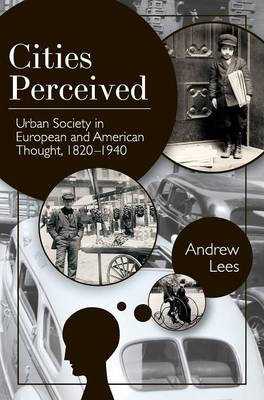Cities Perceived: Urban Society in European and American Thought, 1820-1940