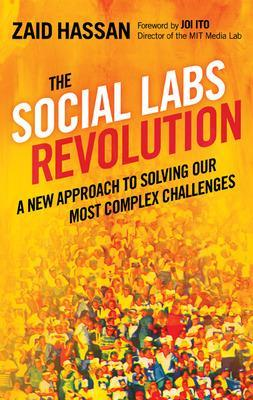 The Social Labs Revolution: A New Approach to Solving our Most Complex Challenges: A New Approach to Solving our Most Complex Challenges