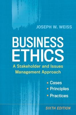 Business Ethics: A Stakeholder and Issues Management Approach: A Stakeholder and Issues Management Approach