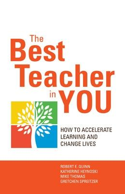 The Best Teacher in You: Thrive on Tensions, Accelerate Learning, and Change Lives: Thrive on Tensions, Accelerate Learning, and Change Lives