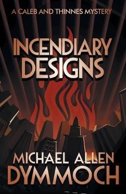 Incendiary Designs: A Caleb & Thinnes Mystery