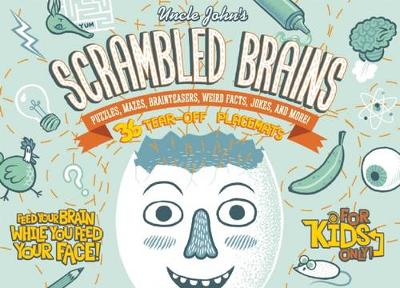 Uncle John's Scrambled Brains: 36 Tear-off Placemats For Kids Only!: Puzzles, Mazes, Brainteasers, Weird Facts, Jokes, and More!