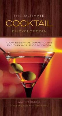 The Ultimate Cocktail Encyclopedia: Your Essential Guide to the Exciting World of Mixology
