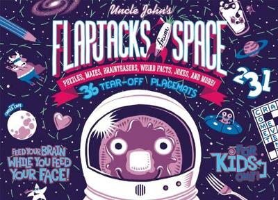Uncle John's Flapjacks from Space: 36 Tear-off Placemats For Kids Only!: Puzzles, Mazes, Brainteasers, Weird Facts, Jokes, and More!