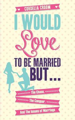 I Would Love to Be Married But...