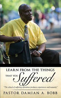 Learn from the Things That You Suffered.