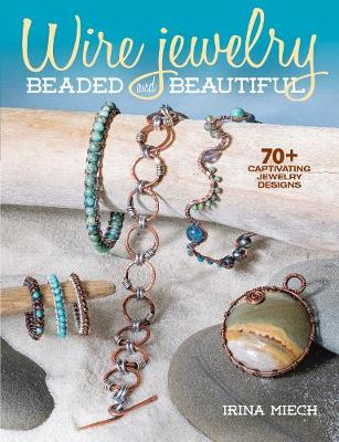 Wire Jewelry: Beaded and Beautiful: 24 captivating jewelry designs