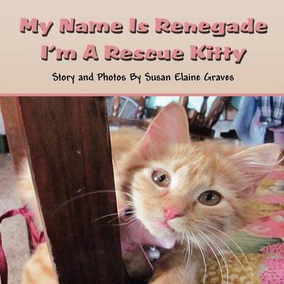My Name Is Renegade: I'm a Rescue Kitty