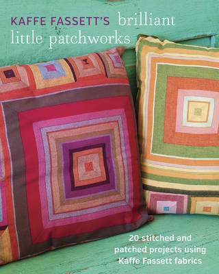 Kaffe Fassett's Brilliant Little Patchworks: 20 Stitched and Patched Projects Using Kaffe Fassett Fabrics