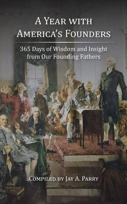 A Year with America's Founders: 365 Days of Wisdom and Insight from Our Founding Fathers