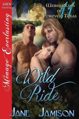 Wild Ride [Werewolves of Forever, Texas 11] (Siren Publishing Menage Everlasting)